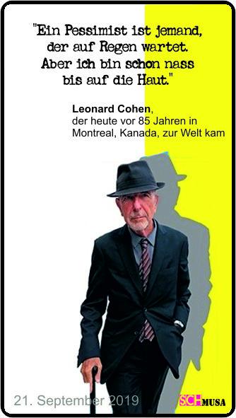 """Leonard Cohen-Zitat: Ein Pessimist ist jemand, der auf Regen wartet. Aber ich bin schon nass bis auf die Haut."""""""